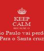 KEEP CALM BECAUSE O São Paulo vai perder Para o Santa cruz - Personalised Poster A4 size