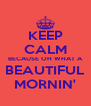 KEEP CALM BECAUSE OH WHAT A BEAUTIFUL MORNIN' - Personalised Poster A4 size