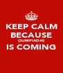 KEEP CALM BECAUSE OLIMPIADAS IS COMING  - Personalised Poster A4 size