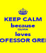 KEEP CALM because OLIVIA loves PROFESSOR GREEN - Personalised Poster A4 size