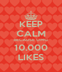 KEEP CALM BECAUSE OMG 10.000 LIKES - Personalised Poster A4 size