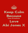 Keep Calm Because One Direction Love Abi Jones X - Personalised Poster A4 size