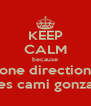 KEEP CALM because one direction loves cami gonzalez - Personalised Poster A4 size