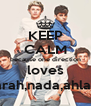 KEEP CALM because one direction loves sarah,nada,ahlam - Personalised Poster A4 size