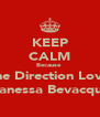 KEEP CALM Because  One Direction Loves Vanessa Bevacqua - Personalised Poster A4 size