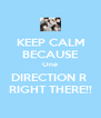 KEEP CALM BECAUSE One DIRECTION R  RIGHT THERE!! - Personalised Poster A4 size