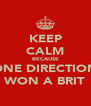 KEEP CALM BECAUSE ONE DIRECTION WON A BRIT - Personalised Poster A4 size