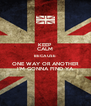 KEEP CALM BECAUSE ONE WAY OR ANOTHER I'M GONNA FIND YA - Personalised Poster A4 size