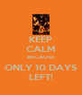 KEEP CALM BECAUSE ONLY 10 DAYS LEFT! - Personalised Poster A4 size