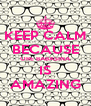 KEEP CALM BECAUSE ORE BABASINA IS AMAZING - Personalised Poster A4 size