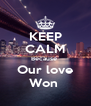 KEEP CALM Because  Our love Won  - Personalised Poster A4 size
