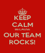 KEEP CALM BECAUSE OUR TEAM ROCKS! - Personalised Poster A4 size
