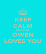 KEEP CALM BECAUSE OWEN LOVES YOU - Personalised Poster A4 size