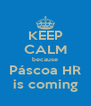 KEEP CALM because Páscoa HR is coming - Personalised Poster A4 size