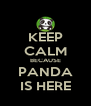 KEEP CALM BECAUSE PANDA IS HERE - Personalised Poster A4 size