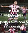 KEEP CALM because papa CHIVAS is coming - Personalised Poster A4 size