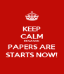 KEEP CALM BECAUSE PAPERS ARE STARTS NOW! - Personalised Poster A4 size
