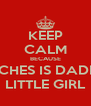 KEEP CALM BECAUSE PEACHES IS DADDY'S LITTLE GIRL - Personalised Poster A4 size
