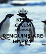 KEEP CALM BECAUSE PENGUINS ARE HAPPY - Personalised Poster A4 size
