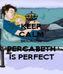 KEEP CALM BECAUSE PERCABETH IS PERFECT - Personalised Poster A4 size