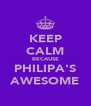 KEEP CALM BECAUSE PHILIPA'S AWESOME - Personalised Poster A4 size