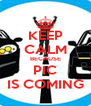 KEEP CALM BECAUSE PIC IS COMING - Personalised Poster A4 size