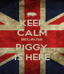 KEEP CALM BECAUSE PIGGY IS HERE - Personalised Poster A4 size