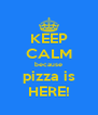 KEEP CALM because pizza is HERE! - Personalised Poster A4 size