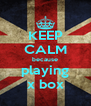 KEEP CALM because playing x box - Personalised Poster A4 size