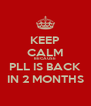 KEEP CALM BECAUSE PLL IS BACK IN 2 MONTHS - Personalised Poster A4 size