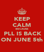 KEEP CALM BECAUSE  PLL IS BACK ON JUNE 5th - Personalised Poster A4 size