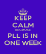 KEEP CALM BECAUSE PLL IS IN ONE WEEK - Personalised Poster A4 size