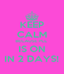 KEEP CALM BECAUSE PLL  IS ON IN 2 DAYS! - Personalised Poster A4 size