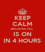 KEEP CALM BECAUSE PLL  IS ON IN 4 HOURS - Personalised Poster A4 size
