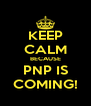 KEEP CALM BECAUSE PNP IS COMING! - Personalised Poster A4 size
