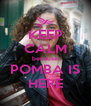 KEEP CALM because POMBA IS HERE - Personalised Poster A4 size