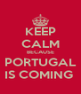 KEEP CALM BECAUSE PORTUGAL IS COMING  - Personalised Poster A4 size