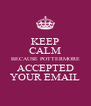 KEEP CALM BECAUSE POTTERMORE ACCEPTED YOUR EMAIL - Personalised Poster A4 size