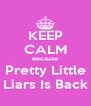 KEEP CALM Because Pretty Little Liars Is Back - Personalised Poster A4 size