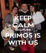 KEEP CALM BECAUSE PRIMOS IS WITH US - Personalised Poster A4 size