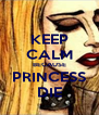 KEEP CALM BECAUSE PRINCESS DIE - Personalised Poster A4 size