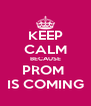 KEEP CALM BECAUSE PROM  IS COMING - Personalised Poster A4 size