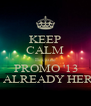 KEEP CALM Because  PROMO '13 IS ALREADY HERE - Personalised Poster A4 size