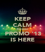 KEEP CALM Because  PROMO '13 IS HERE - Personalised Poster A4 size