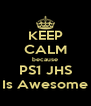 KEEP CALM because PS1 JHS Is Awesome - Personalised Poster A4 size