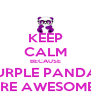 KEEP CALM BECAUSE PURPLE PANDAS ARE AWESOME!! - Personalised Poster A4 size