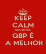 KEEP CALM BECAUSE QBP É  A MELHOR - Personalised Poster A4 size