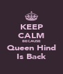 KEEP CALM BECAUSE Queen Hind Is Back - Personalised Poster A4 size