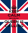 KEEP CALM BECAUSE QUEEN IS CALLING - Personalised Poster A4 size