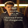 KEEP CALM BECAUSE Quinta-Feira  Tá chegando  - Personalised Poster A4 size